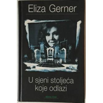 ELIZA GERNER : U SJENI STOLJEĆA KOJE ODLAZI