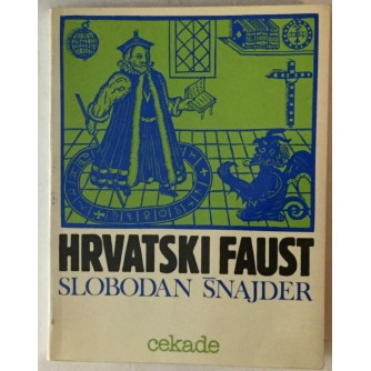 SLOBODAN ŠNAJDER : HRVATSKI FAUST , BIBLIOTEKA CEKADE , OPREMA MIHAJLO ARSOVSKI