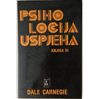 DALE CARNEGIE : PSIHOLOGIJA USPJEHA , KNJIGA 3.