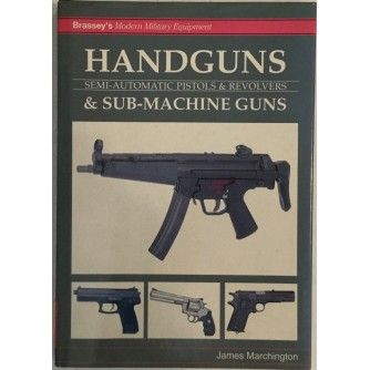 JAMES  MARCHINGTON : HANDGUNS ,  SEMI-AUTOMATIC PISTOLS & REVOLVERS , & SUB-MACHINE GUNS