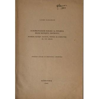LJUBO KARAMAN : O DUBROVAČKOM SLIKARU 16. STOLJEĆA FRANI MATEJEVU (MATKOVU)