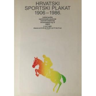 HRVATSKI SPORTSKI PLAKAT 1906-1986., KABINET GRAFIKE JUGOSLAVENSKE AKADEMIJE ZNANOSTI I UMJETNOSTI : DIZAJN IVAN PICELJ