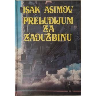 ISAAC ASIMOV : PRELUDIJUM ZA ZADUŽBINU