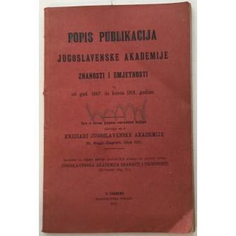 POPIS PUBLIKACIJA JUGOSLAVENSKE AKADEMIJE ZNANOSTI I UMJETNOSTI OD GODINE 1867. DO KONCA 1916. GODINE