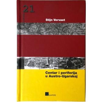 STIJN VERVAET : CENTAR I PERIFERIJA U AUSTRO-UGARSKOJ
