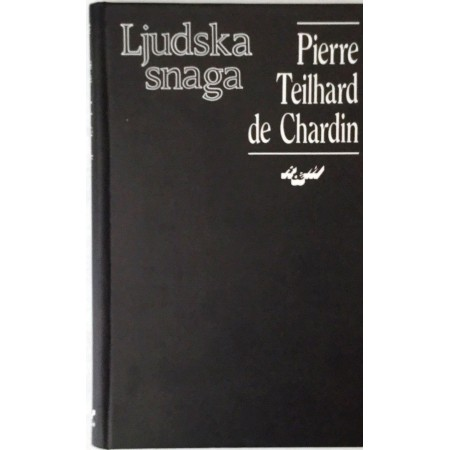 PIERRE TEILHARD DE CHARDIN : LJUDSKA SNAGA