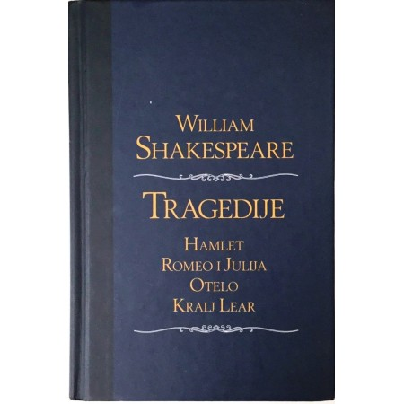 WILLIAM SHEAKSPEARE : TRAGEDIJE : HAMLET : ROMEO I JULIJA : OTELO : KRALJ LEAR