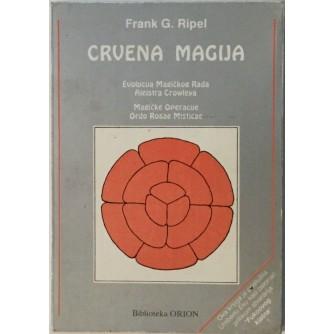 FRANK G. RIPEL : CRVENA MAGIJA : EVOLUCIJA MAGIČKOG RADA ALEISTRA CROWLEYA