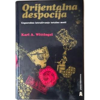 KARL A. WITTFOGEL : ORIJENTALNA DESPOCIJA : USPOREDNO ISTRAŽIVANJE TOTALNE MOĆI