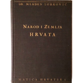DR. MLADEN LORKOVIĆ : NAROD I ZEMLJA HRVATA