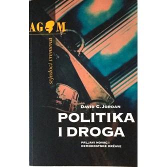 DAVID C. JORDAN : POLITIKA I DROGA : PRLJAVI NOVAC I DEMOKRATSKE DRŽAVE