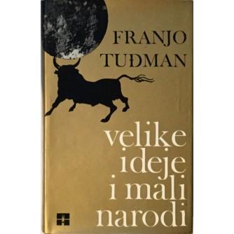 FRANJO TUĐMAN : VELIKE IDEJE I MALI NARODI