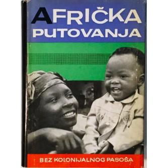 AFRIČKA PUTOVANJA : BEZ KOLONIJALNOG PASOŠA