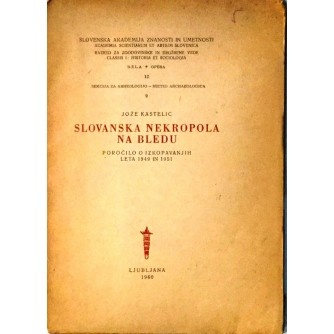 JOŽE KASTELIC : SLOVANSKA NEKROPOLA NA BLEDU
