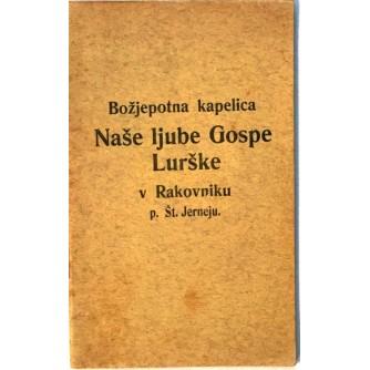 ANTON LESJAK : BOŽJEPOTNA KAPELICA NAŠE LJUBE GOSPE LURŠKE V RAKOVNIKU P. ŠT. JERNEJU