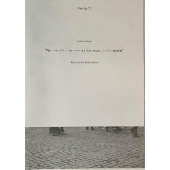 ANTONIO GRGIĆ : SPOMENICI/ANTISPOMENICI I KIERKEGAARDOV DIMNJAČAR , KATALOG IZLOŽBE