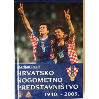 MARIJAN ROGIĆ : HRVATSKO NOGOMETNO PREDSTAVNIŠTVO 1940.-2005.