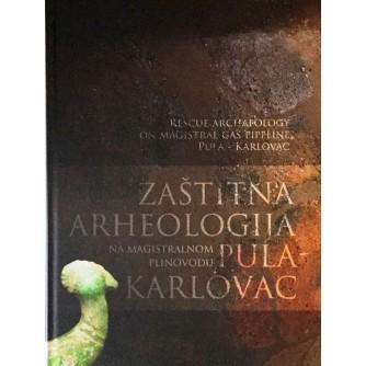 ZAŠTITNA ARHEOLOGIJA NA MAGISTRALNOM PLINOVODU PULA-KARLOVAC