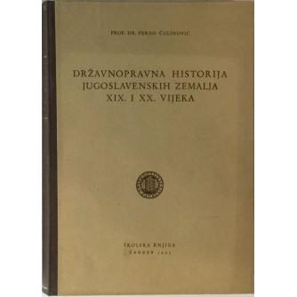 FERDO ČULINOVIĆ : DRŽAVNOPRAVNA HISTORIJA JUGOSLAVENSKIH ZEMALJA XIX. I XX. VIJEKA
