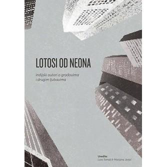 Lotosi od neona: Indijski autori o gradovima i drugim ljubavima