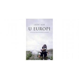 GEERT MAK : U EUROPI : PUTOVANJE KROZ DVADESETO STOLJEĆE