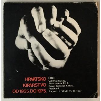 Hrvatsko kiparstvo od 1955. do 1975. (katalog)