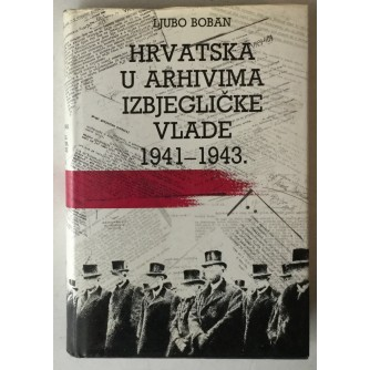 Ljubo Boban: Hrvatska u arhivima izbjegličke vlade 1941. - 1943.