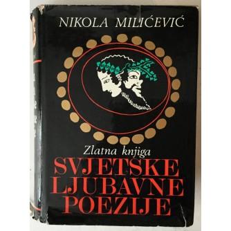 Nikola Milićević: Zlatna knjiga svjetske ljubavne poezije