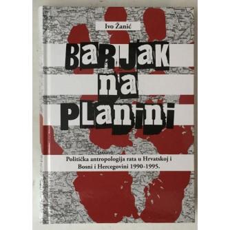Ivo Žanić: Barjak na planini, Politička antropologija rata u Hrvatskoj i Bosni i Hercegovini 1990. 1995.