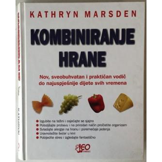 Kathryn Marsden: Kombiniranje hrane. Nov, sveobuhvatan i praktičan vodič do najuspješnije dijete svih vremena