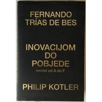 Fernando Trias de Bes, Philip Kotler: Inovacijom do pobjede, Model od A do F