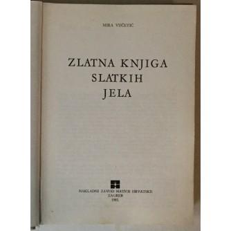 Mira Vučetić: Zlatna knjiga slatkih jela