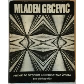 Mladen Grčević: Putnik po optičkim koordinatama života, Bio - bibliografija