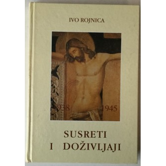 Ivo Rojnica: Susreti i doživljaji, Knjiga prva 1938. - 1945.