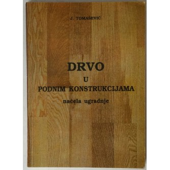 Josip Tomašević: Drvo u podnim konstrukcijama, načela ugradnje