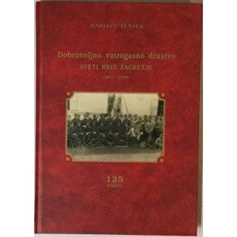Marijan Tenšek: Dobrovoljno vatrogasno društvo Sveti Križ Začretje 1884. - 2009.