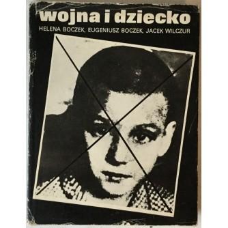 Helena Boczek, Eugeniusz Boczek, Jacek Wilczur: Wojna i dziecko