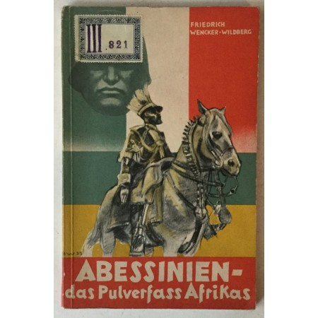 Friedrich Wencker-Wildberg: Abessinien - das Pulverfass Afrikas