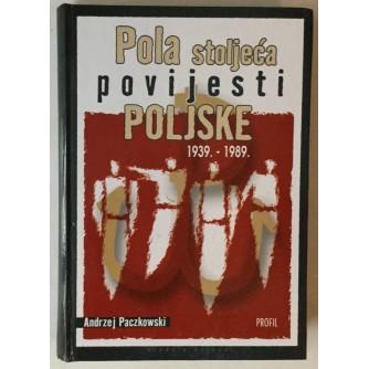 Andrzej Paczkowski: Pola stoljeća povijesti Poljske 1939. - 1989.