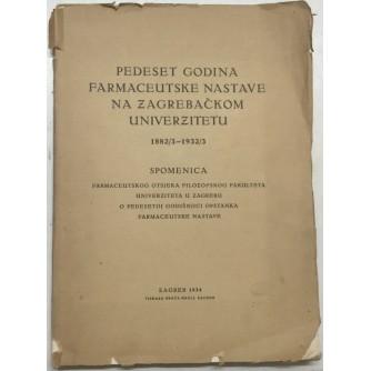 PEDESET GODINA FARMACEUTSKE NASTAVE NA ZAGREBAČKOM UNIVERZITETU 1882/3 - 1932/3