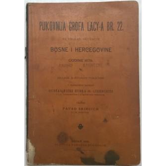 GUSTAV VITEZ HUBKA PL CZERNCZITZ: PUKOVNIJA GROFA LACY-A BR. 22. ZA VRIJEME OKUPACIJE BOSNE I HERCEGOVINE GODINE 1878.