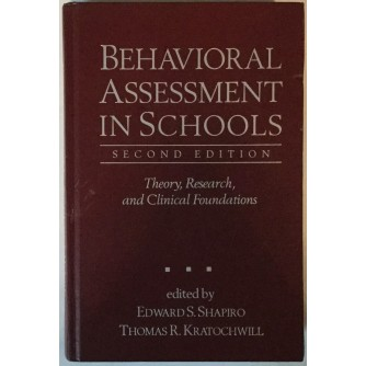GRUPA AUTORA: BEHAVIORAL ASSESSMENT IN SCHOOLS (SECOND EDITION), THEORY, RESEARCH AND CLINICAL FOUNDATIONS (UREDILI EDWARD S. SHAPIRO I THOMAS R. KRATOCHWILL)