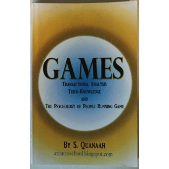 S. QUANAAH: GAMES, TRANSACTIONAL ANALYSIS, TRICK-KNOWLEDGE AND THE PSYCHOLOGY OF PEOPLE RUNNING GAME
