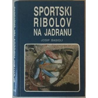 JOSIP BASIOLI: SPORTSKI RIBOLOV NA JADRANU