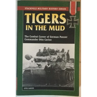 OTTO CARIUS: TIGERS IN THE MUD, THE COMBAT CAREER OF GERMAN PANZER COMMANDER OTTO CARIUS (STACKPOLE MILITARY HISTORY SERIES)