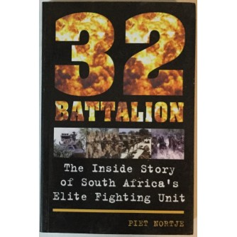 PIET NORTJE: 32 BATTALION, THE INSIDE STORY OF SOUTH AFRICA'S ELITE FIGHTING UNIT