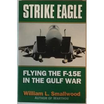 WILLIAM L. SMALLWOOD: STRIKE EAGLE, FLYING THE F-15E IN THE GULF WAR