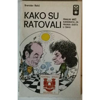 BRANISLAV RAKIĆ: KAKO SU RATOVALI, FINALNI MEČ KANDIDATA ZA PRVAKA SVETA U ŠAHU, KORČNOJ-SPASKI, BEOGRAD 1977.