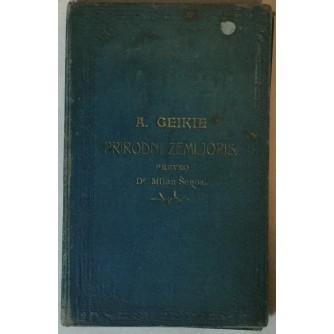 ARCHIBALD GEIKIE: PRIRODNI ZEMLJOPIS, PREVEO MILAN ŠENOA (PUČKA KNJIŽNICA, KNJIGA CXXXII.)