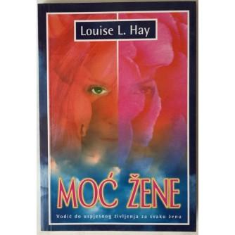 LOUISE L. HAY: MOĆ ŽENE, VODIČ DO USPJEŠNOG ŽIVLJENJA ZA SVAKU ŽENU